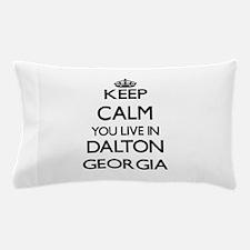 Keep calm you live in Dalton Georgia Pillow Case