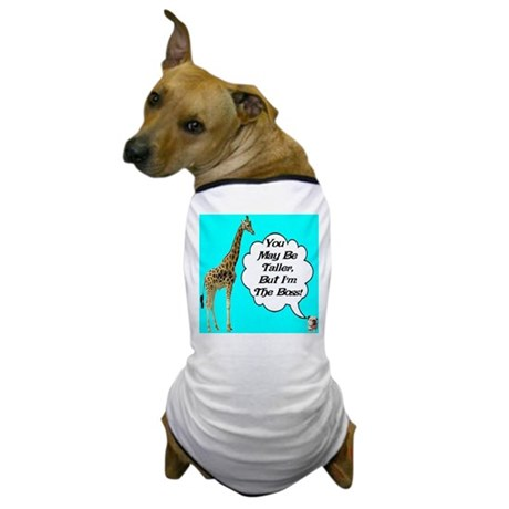 You May Be Taller, But I'm T Dog T-Shirt