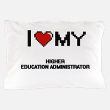 I love my Higher Education Administrat Pillow Case
