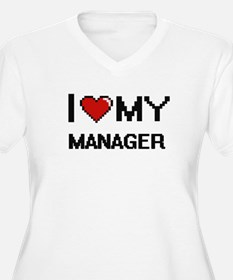 I love my Manager Plus Size T-Shirt