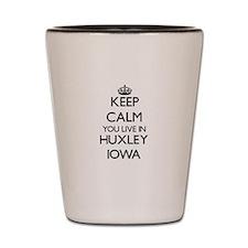Keep calm you live in Huxley Iowa Shot Glass