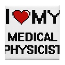 I love my Medical Physicist Tile Coaster