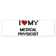 I love my Medical Physicist Bumper Bumper Sticker