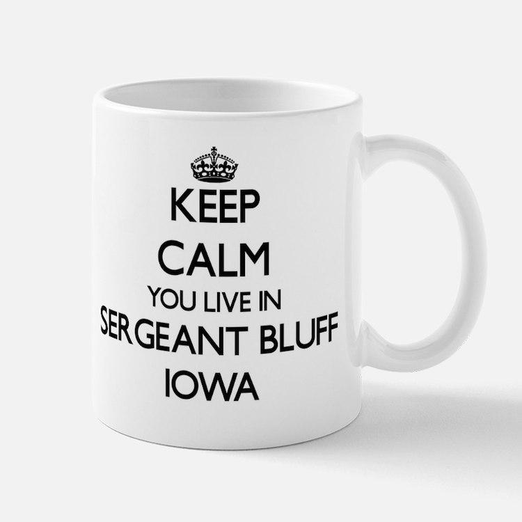 Keep calm you live in Sergeant Bluff Io Mug