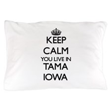 Keep calm you live in Tama Iowa Pillow Case