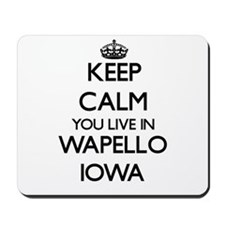 Keep calm you live in Wapello Iowa Mousepad
