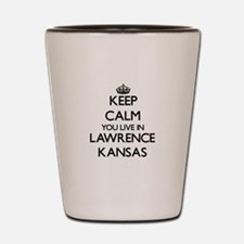 Keep calm you live in Lawrence Kansas Shot Glass