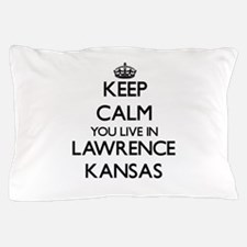 Keep calm you live in Lawrence Kansas Pillow Case