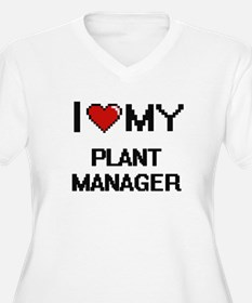 I love my Plant Manager Plus Size T-Shirt