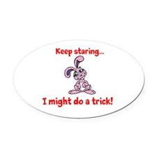 Keep staring...I may do a trick! Oval Car Magnet