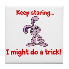 Keep staring...I may do a trick! Tile Coaster