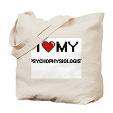 I love my Psychophysiologist Tote Bag