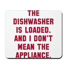 Dishwasher is loaded Mousepad