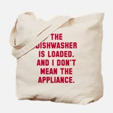 Dishwasher is loaded Tote Bag