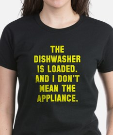 Dishwasher is loaded Tee