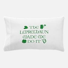 The Leprechaun Made Me Do It Pillow Case