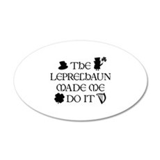 The Leprechaun Made Me Do It 22x14 Oval Wall Peel