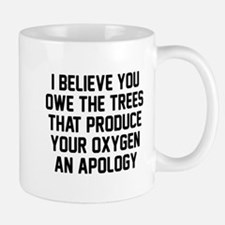 You owe the trees Mug