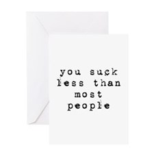 You suck less than most people Greeting Card