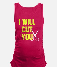 I will cut you Maternity Tank Top