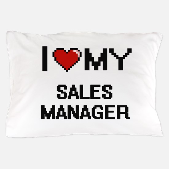 I love my Sales Manager Pillow Case