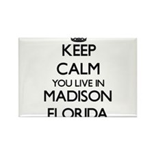 Keep calm you live in Madison Florida Magnets