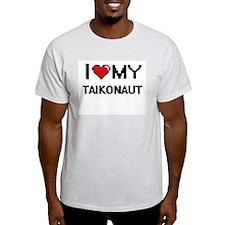 I love my Taikonaut T-Shirt