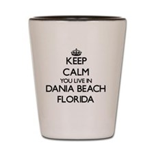 Keep calm you live in Dania Beach Flori Shot Glass