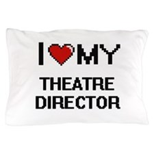 I love my Theatre Director Pillow Case