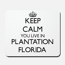 Keep calm you live in Plantation Florida Mousepad