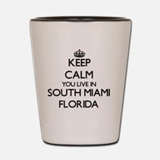 Keep calm you live in South Miami Flori Shot Glass