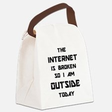The Internet Is Broken So I Am Ou Canvas Lunch Bag