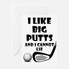 I Like Big Putts And I Cannot Lie Greeting Card
