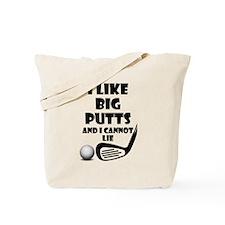 I Like Big Putts And I Cannot Lie Tote Bag