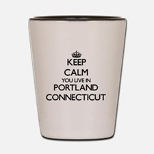Keep calm you live in Portland Connecti Shot Glass