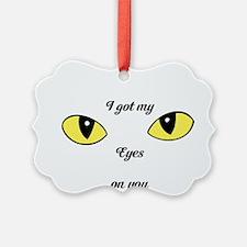 I Got My Eyes on You Ornament