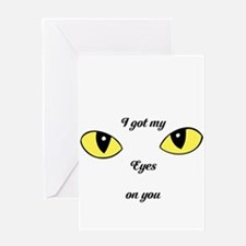 I Got My Eyes on You Greeting Cards