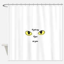 I Got My Eyes on You Shower Curtain