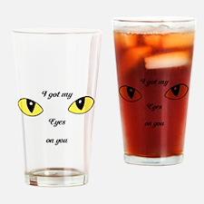 I Got My Eyes on You Drinking Glass