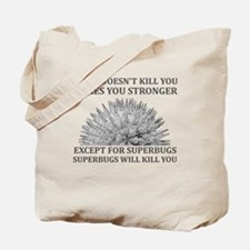 Superbugs Will Kill You Tote Bag