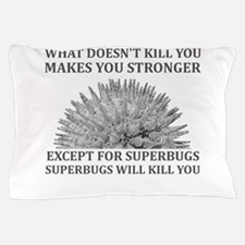 Superbugs Will Kill You Pillow Case