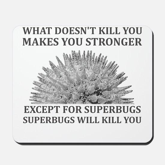Superbugs Will Kill You Mousepad