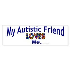 My Autistic Friend Loves Me Bumper Car Sticker