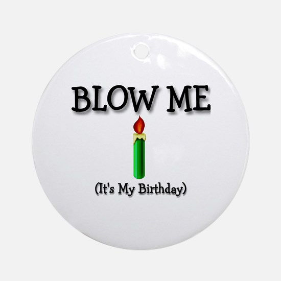 Blow Me  Ornament (Round)