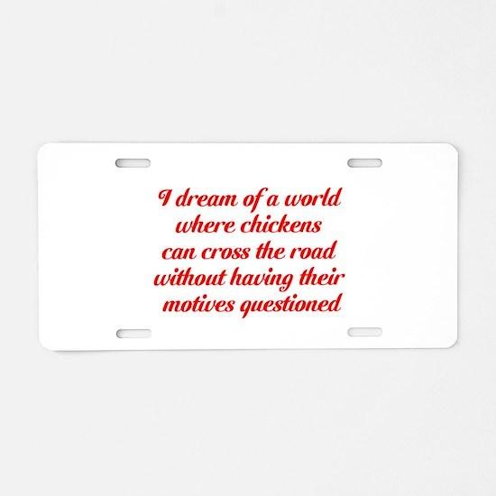 I dream of a world... Aluminum License Plate