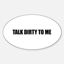 Talk dirty to me Oval Decal
