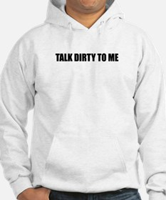 Talk dirty to me Hoodie