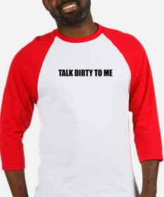 Talk dirty to me Baseball Jersey