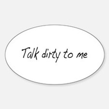 Talk dirty to me (2) Oval Decal