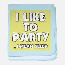 I Like to Party I Mean Sleep baby blanket